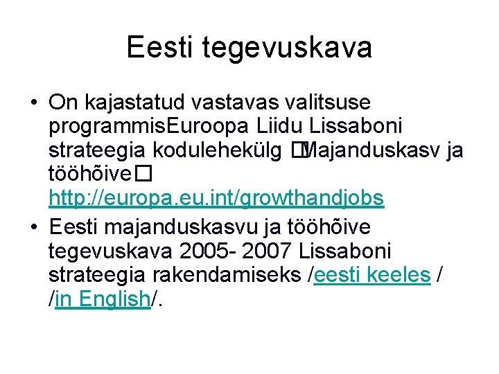 Eesti tegevuskava • On kajastatud vastavas valitsuse programmis. Euroopa Liidu Lissaboni strateegia kodulehekülg �