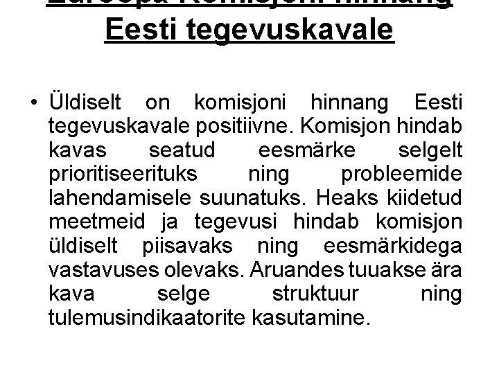 Euroopa Komisjoni hinnang Eesti tegevuskavale • Üldiselt on komisjoni hinnang Eesti tegevuskavale positiivne. Komisjon