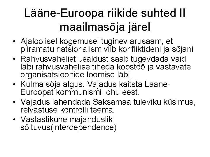 Lääne-Euroopa riikide suhted II maailmasõja järel • Ajaloolisel kogemusel tuginev arusaam, et piiramatu natsionalism