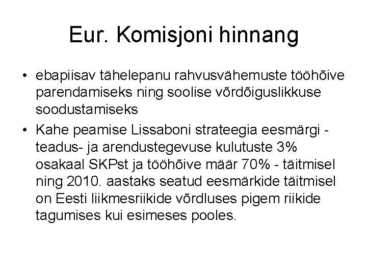 Eur. Komisjoni hinnang • ebapiisav tähelepanu rahvusvähemuste tööhõive parendamiseks ning soolise võrdõiguslikkuse soodustamiseks •
