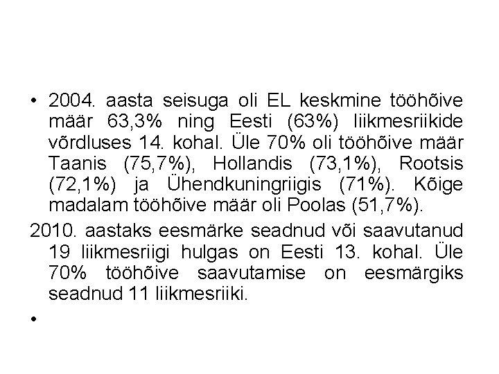 • 2004. aasta seisuga oli EL keskmine tööhõive määr 63, 3% ning Eesti