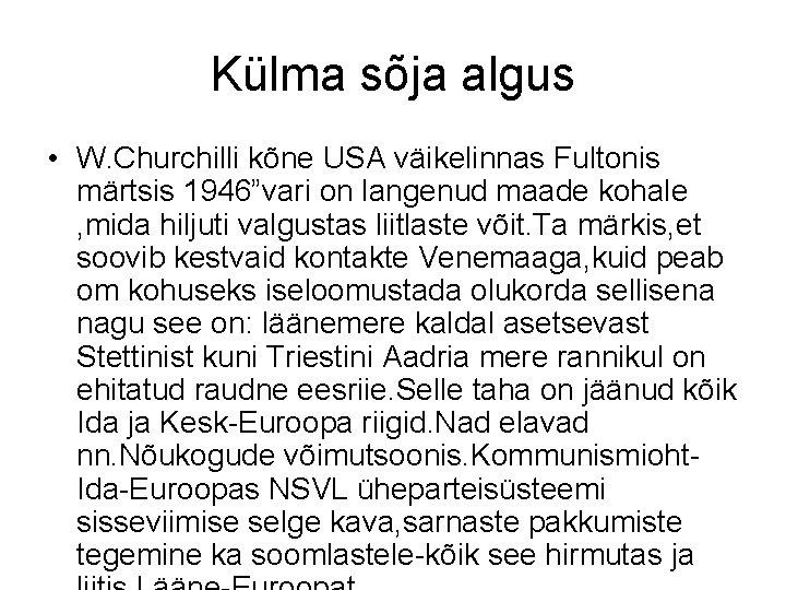 """Külma sõja algus • W. Churchilli kõne USA väikelinnas Fultonis märtsis 1946""""vari on langenud"""