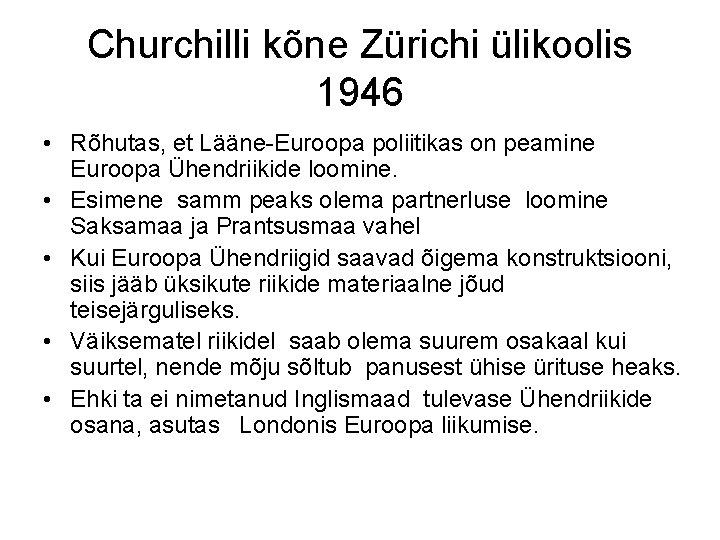 Churchilli kõne Zürichi ülikoolis 1946 • Rõhutas, et Lääne-Euroopa poliitikas on peamine Euroopa Ühendriikide