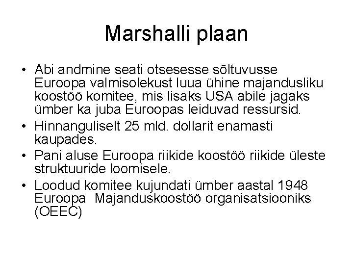 Marshalli plaan • Abi andmine seati otsesesse sõltuvusse Euroopa valmisolekust luua ühine majandusliku koostöö