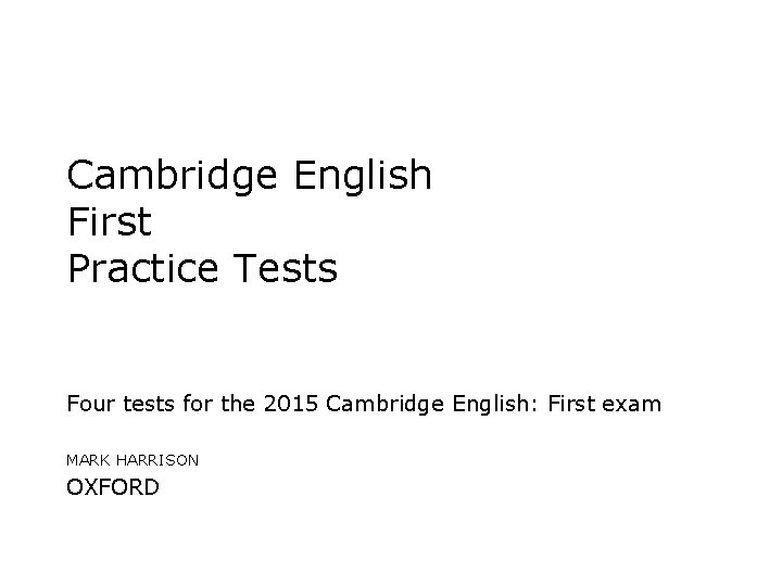 Cambridge English First Practice Tests Four tests for the 2015 Cambridge English: First exam