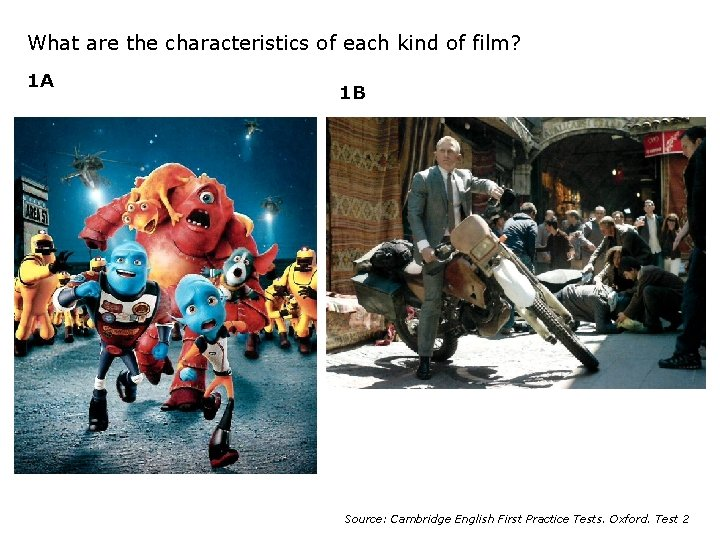 What are the characteristics of each kind of film? 1 A 1 B Source: