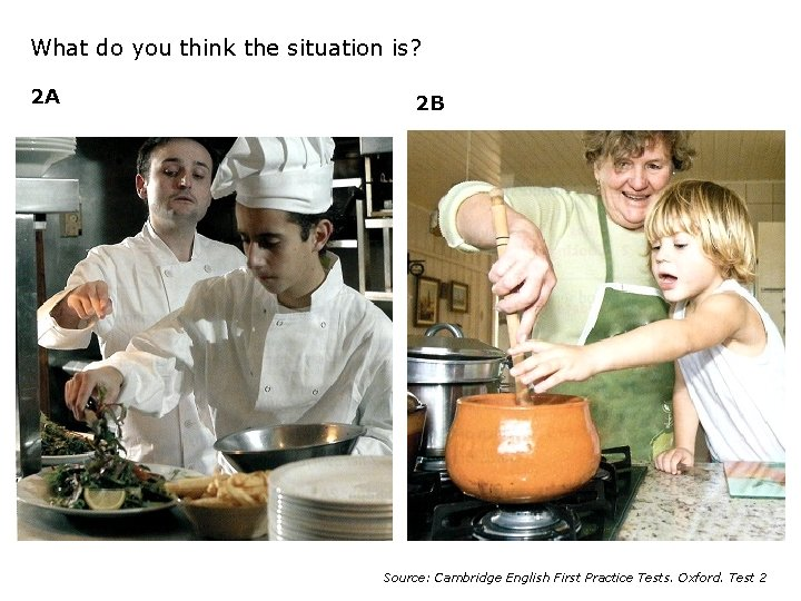 What do you think the situation is? 2 A 2 B Source: Cambridge English