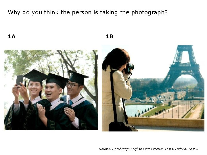 Why do you think the person is taking the photograph? 1 A 1 B