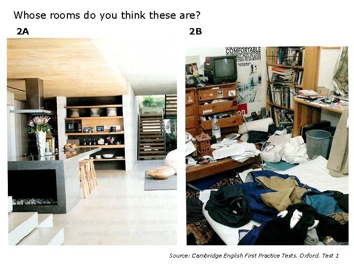 Whose rooms do you think these are? 2 A 2 B Source: Cambridge English