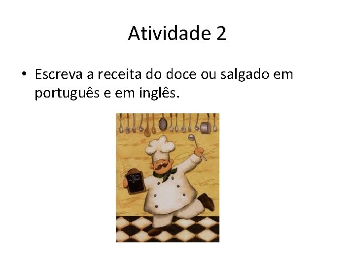 Atividade 2 • Escreva a receita do doce ou salgado em português e em