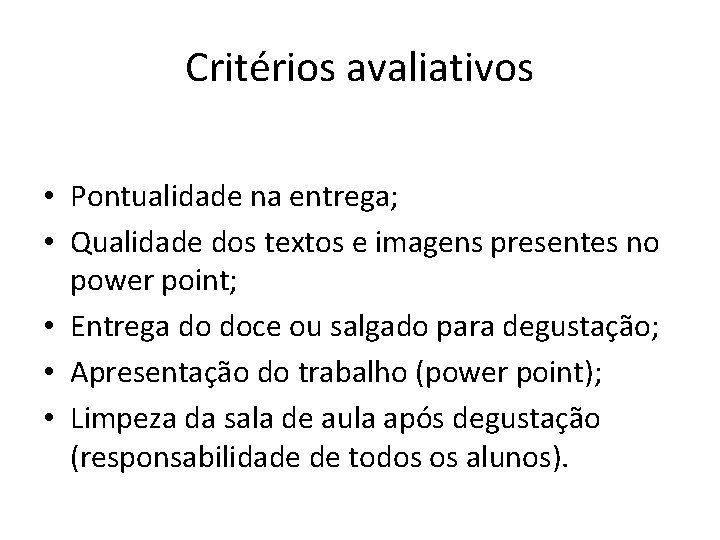 Critérios avaliativos • Pontualidade na entrega; • Qualidade dos textos e imagens presentes no