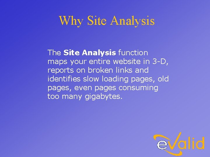 Why Site Analysis The Site Analysis function maps your entire website in 3 -D,