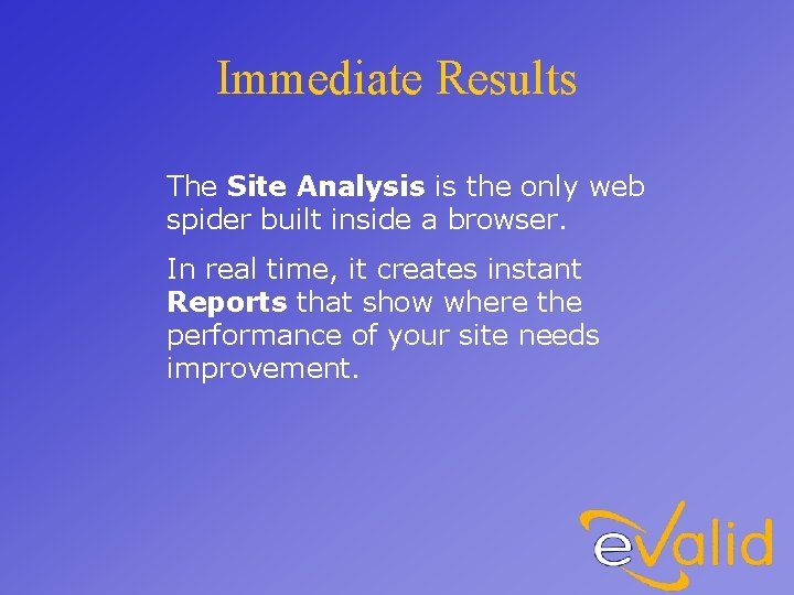Immediate Results The Site Analysis is the only web spider built inside a browser.