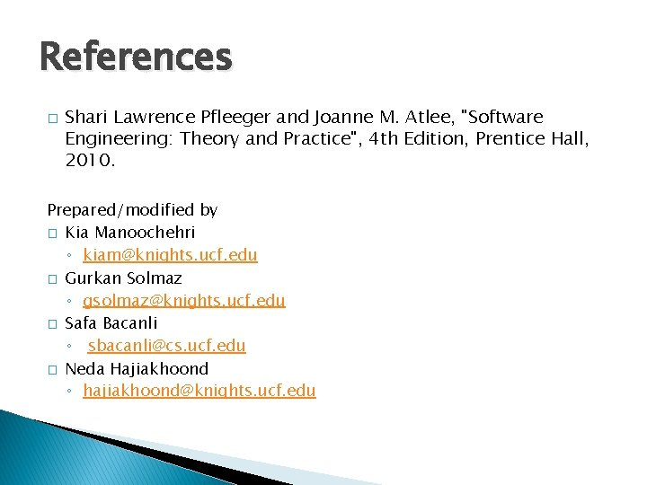 """References � Shari Lawrence Pfleeger and Joanne M. Atlee, """"Software Engineering: Theory and Practice"""","""