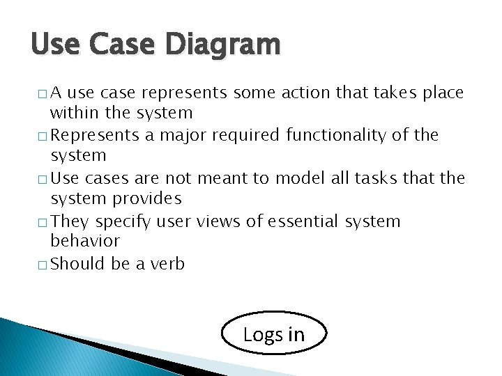 Use Case Diagram �A use case represents some action that takes place within the