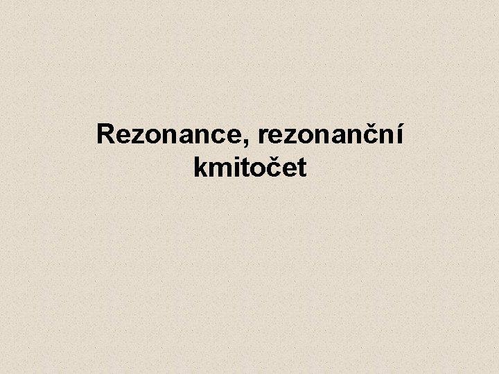 Rezonance, rezonanční kmitočet