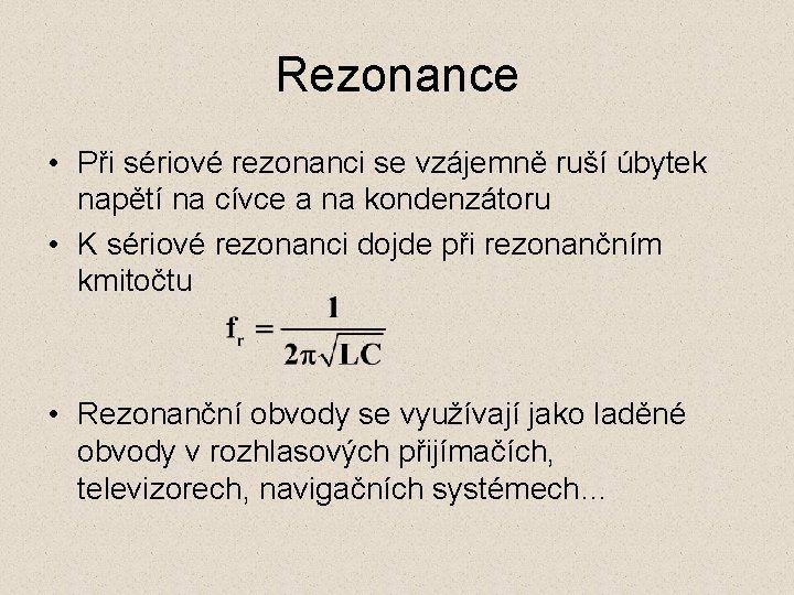 Rezonance • Při sériové rezonanci se vzájemně ruší úbytek napětí na cívce a na