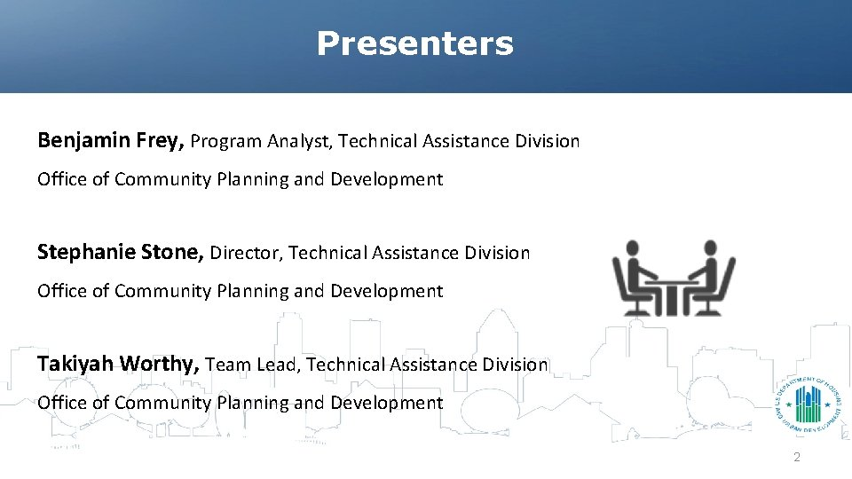 Presenters Benjamin Frey, Program Analyst, Technical Assistance Division Office of Community Planning and Development