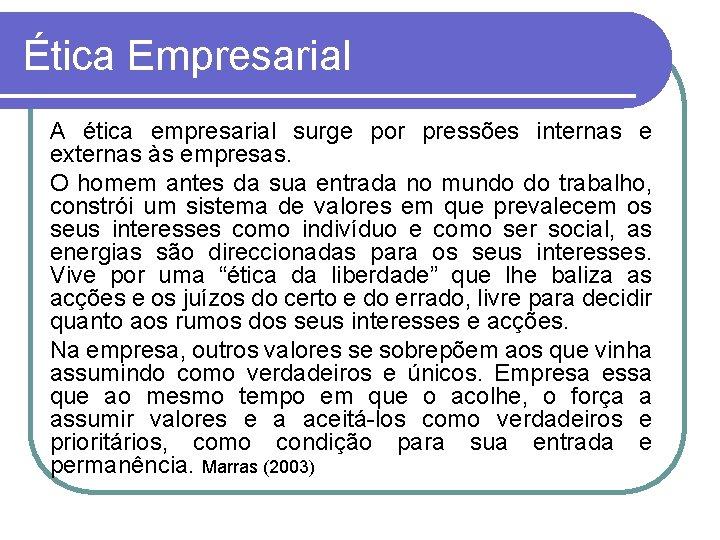 Ética Empresarial A ética empresarial surge por pressões internas e externas às empresas. O