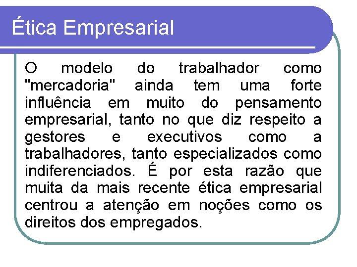 """Ética Empresarial O modelo do trabalhador como """"mercadoria"""" ainda tem uma forte influência em"""