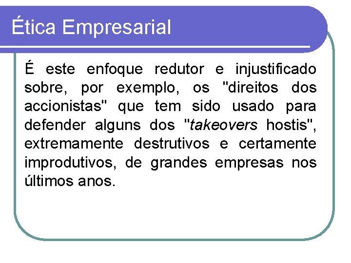 """Ética Empresarial É este enfoque redutor e injustificado sobre, por exemplo, os """"direitos dos"""