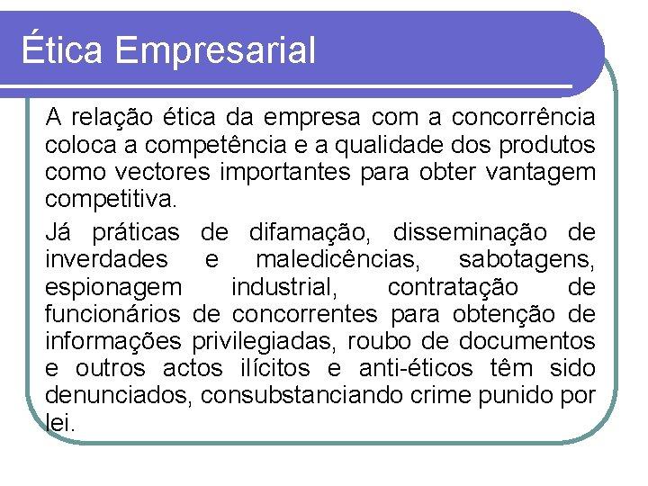 Ética Empresarial A relação ética da empresa com a concorrência coloca a competência e