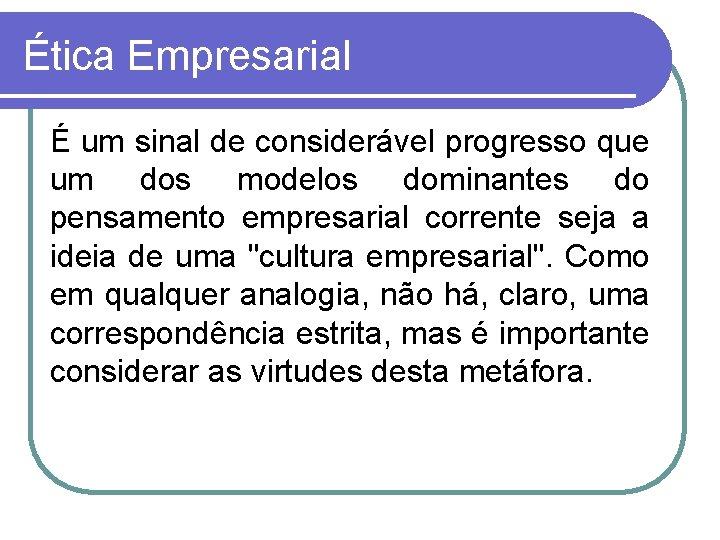 Ética Empresarial É um sinal de considerável progresso que um dos modelos dominantes do