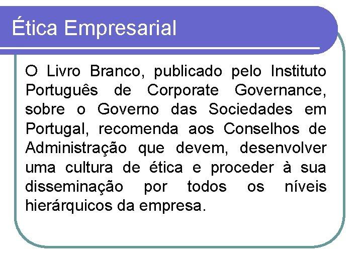 Ética Empresarial O Livro Branco, publicado pelo Instituto Português de Corporate Governance, sobre o