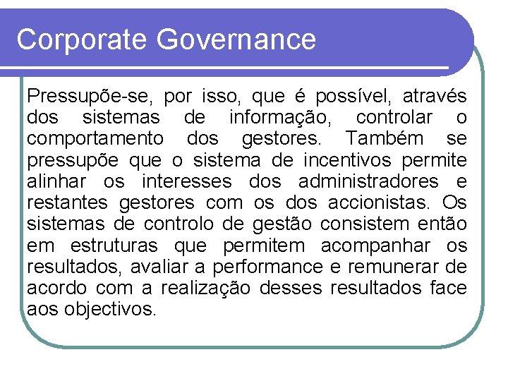 Corporate Governance Pressupõe-se, por isso, que é possível, através dos sistemas de informação, controlar