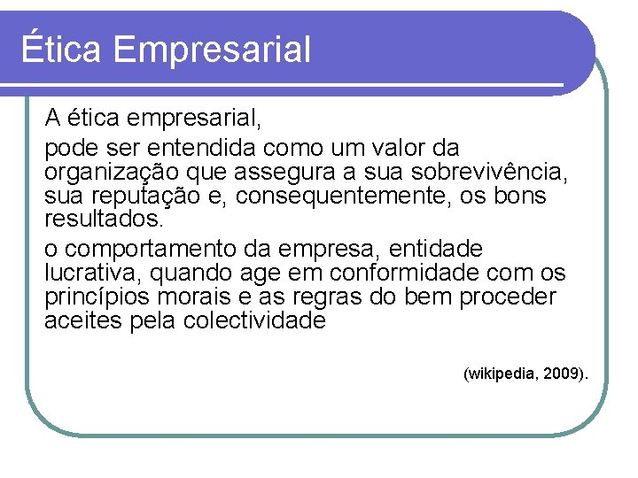 Ética Empresarial A ética empresarial, pode ser entendida como um valor da organização que