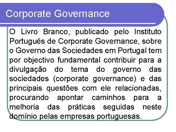 Corporate Governance O Livro Branco, publicado pelo Instituto Português de Corporate Governance, sobre o