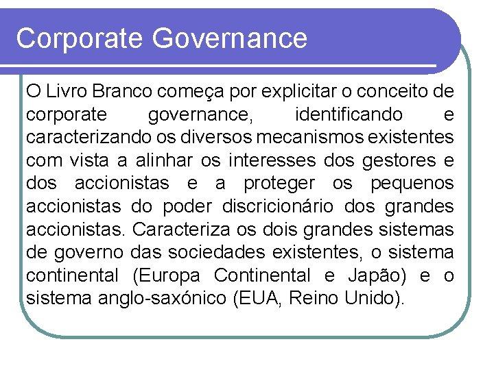 Corporate Governance O Livro Branco começa por explicitar o conceito de corporate governance, identificando
