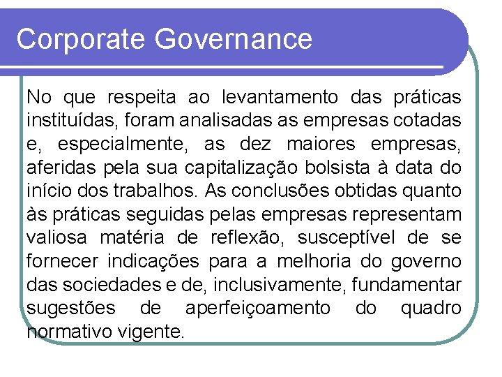 Corporate Governance No que respeita ao levantamento das práticas instituídas, foram analisadas as empresas