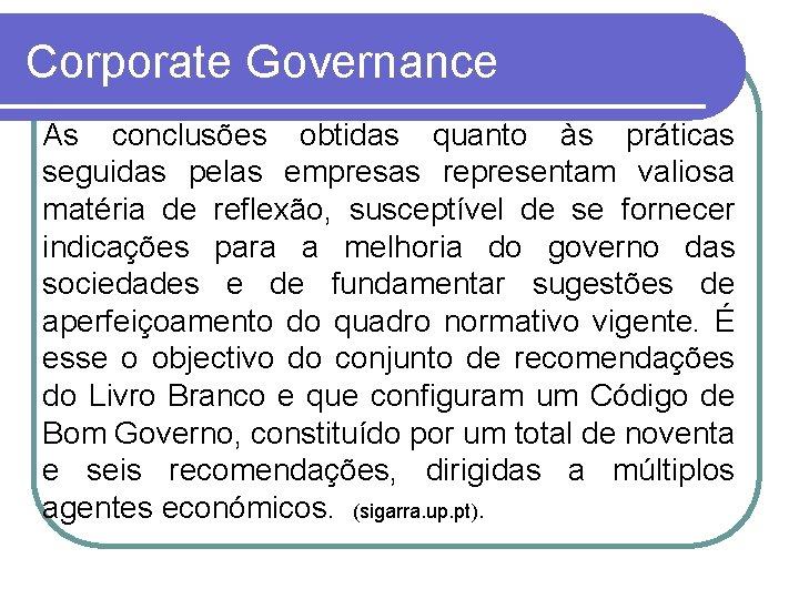 Corporate Governance As conclusões obtidas quanto às práticas seguidas pelas empresas representam valiosa matéria