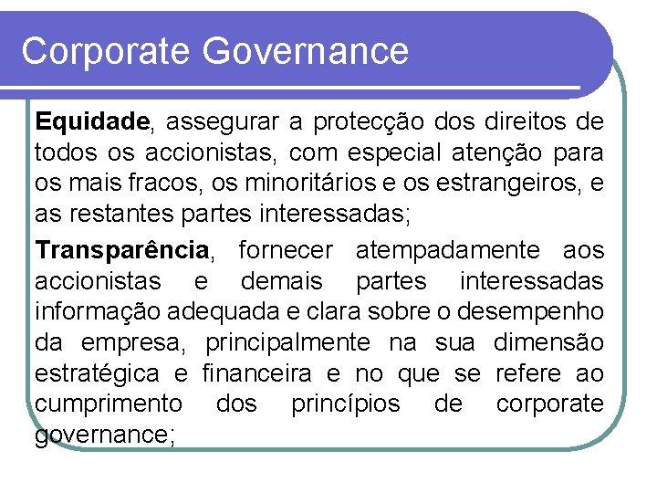 Corporate Governance Equidade, assegurar a protecção dos direitos de todos os accionistas, com especial
