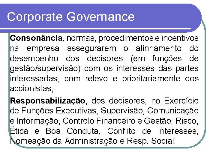 Corporate Governance Consonância, normas, procedimentos e incentivos na empresa assegurarem o alinhamento do desempenho