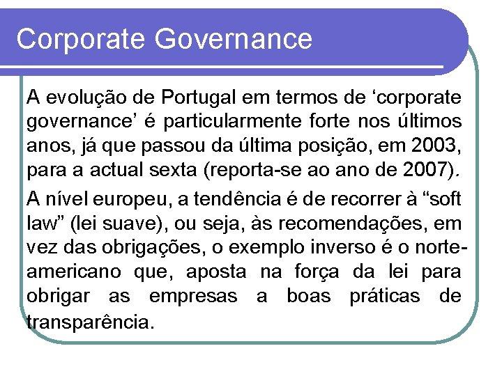 Corporate Governance A evolução de Portugal em termos de 'corporate governance' é particularmente forte