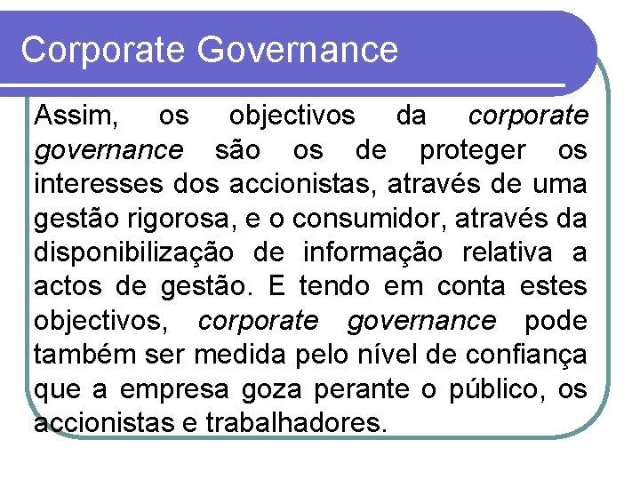 Corporate Governance Assim, os objectivos da corporate governance são os de proteger os interesses