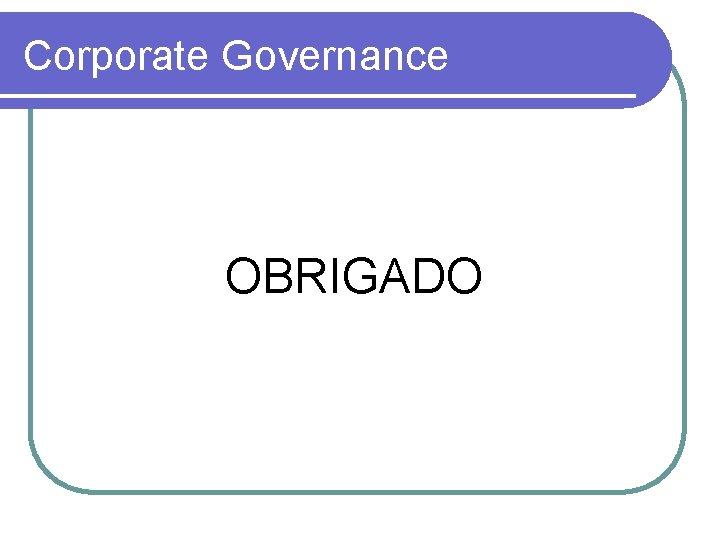 Corporate Governance OBRIGADO
