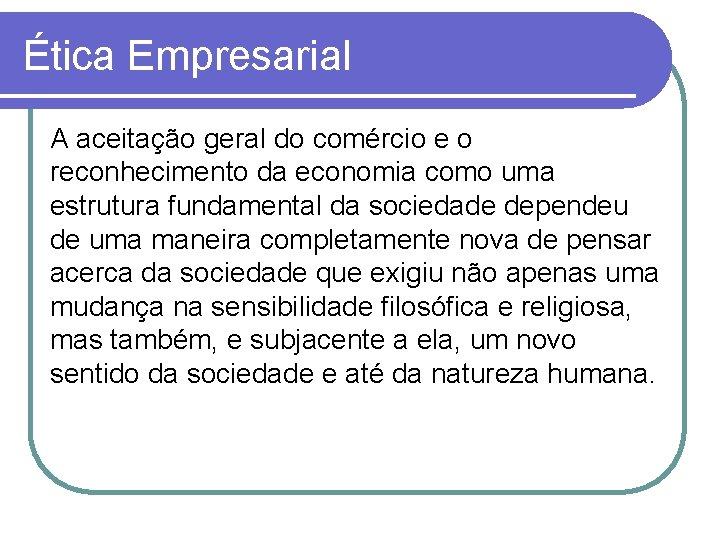 Ética Empresarial A aceitação geral do comércio e o reconhecimento da economia como uma