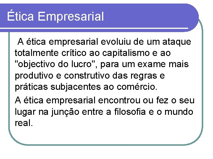Ética Empresarial A ética empresarial evoluiu de um ataque totalmente crítico ao capitalismo e