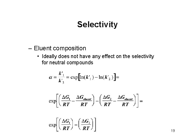 Selectivity – Eluent composition • Ideally does not have any effect on the selectivity