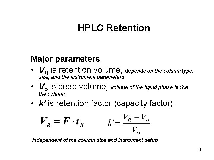 HPLC Retention Major parameters, • VR is retention volume, depends on the column type,