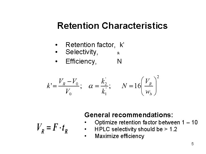Retention Characteristics • • • Retention factor, k' Selectivity, a Efficiency, N General recommendations: