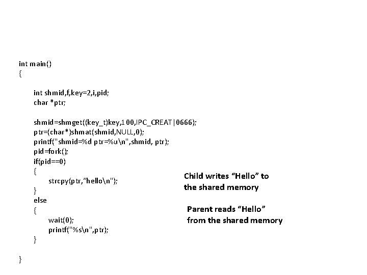 int main() { int shmid, f, key=2, i, pid; char *ptr; shmid=shmget((key_t)key, 100, IPC_CREAT 0666);