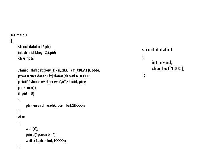 int main() { struct databuf *ptr; int shmid, f, key=2, i, pid; char *ptr;