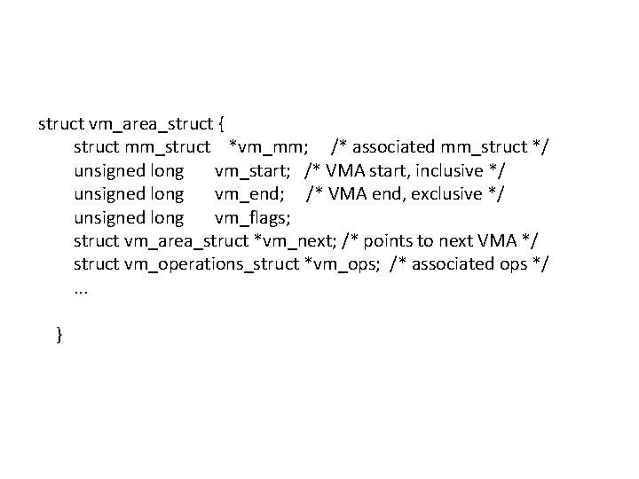 struct vm_area_struct { struct mm_struct *vm_mm; /* associated mm_struct */ unsigned long vm_start; /*