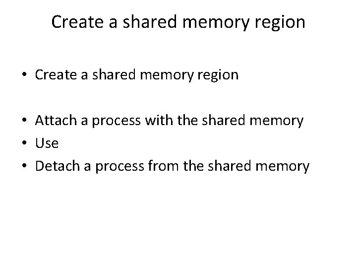 Create a shared memory region • Attach a process with the shared memory •
