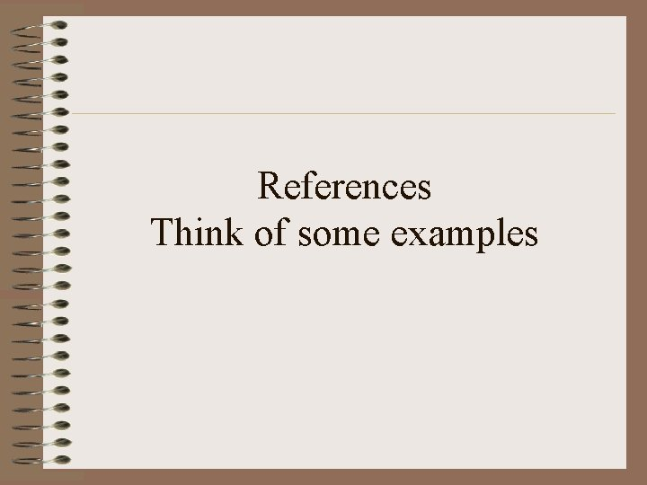 References Think of some examples