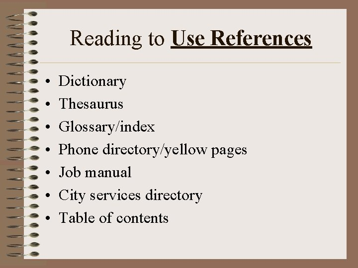 Reading to Use References • • Dictionary Thesaurus Glossary/index Phone directory/yellow pages Job manual